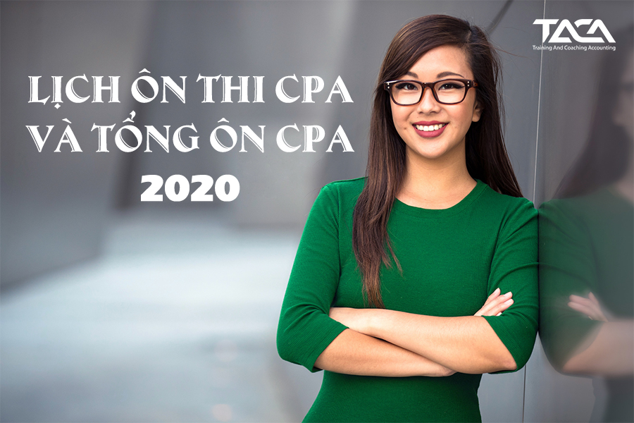 Lịch ôn thi chứng chỉ hành nghề kế toán kiểm toán & lịch tổng ôn thi CPA 2020