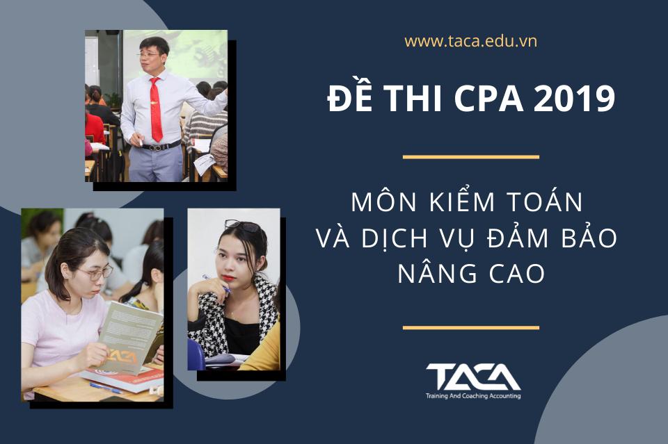 Đề thi CPA 2019 – Môn Kiểm toán và Dịch vụ đảm bảo nâng cao