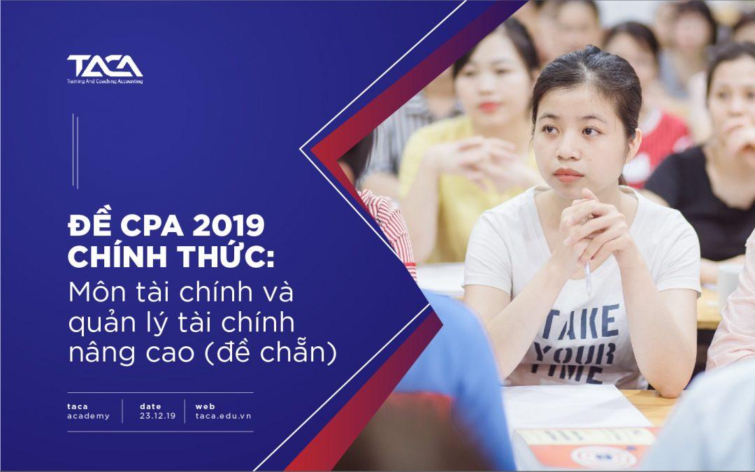 Đề thi CPA 2019: Tài chính và quản lý tài chính nâng cao (đề chẵn)