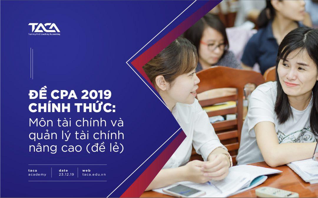 Đề thi CPA 2019: Tài chính và quản lý tài chính nâng cao (đề lẻ)