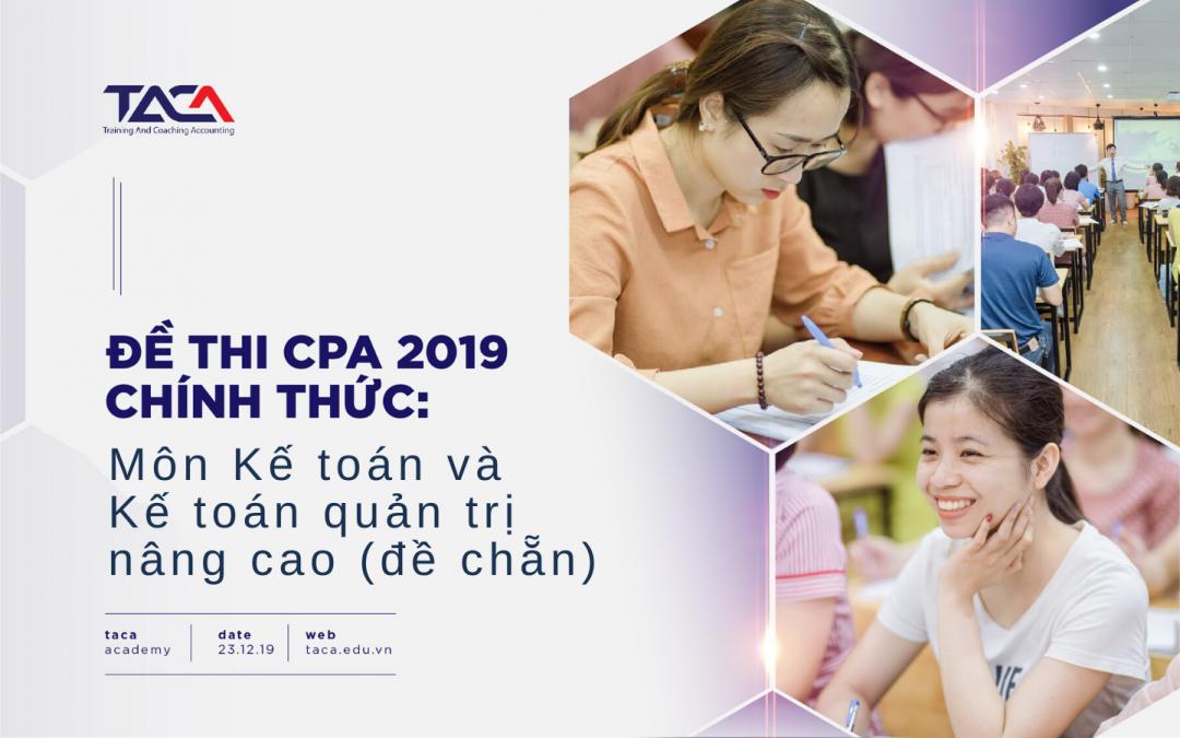 Đề thi CPA 2019: Kế toán & Kế toán quản trị nâng cao (đề chẵn)