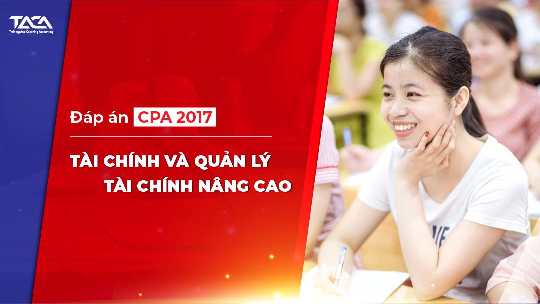 Đáp án CPA 2017: Tài chính và quản lý tài chính nâng cao