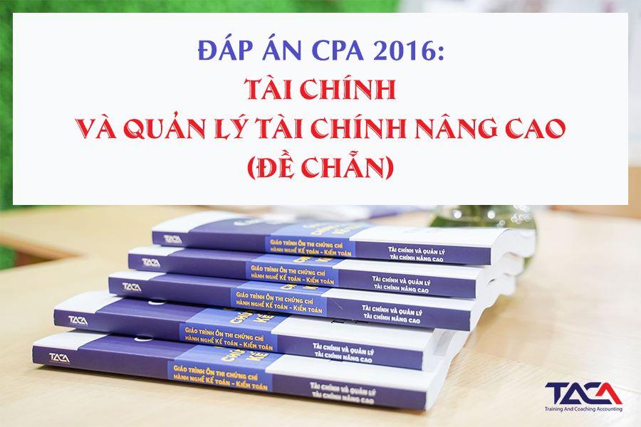 Đáp án CPA môn Tài chính năm 2016 (đề chẵn)