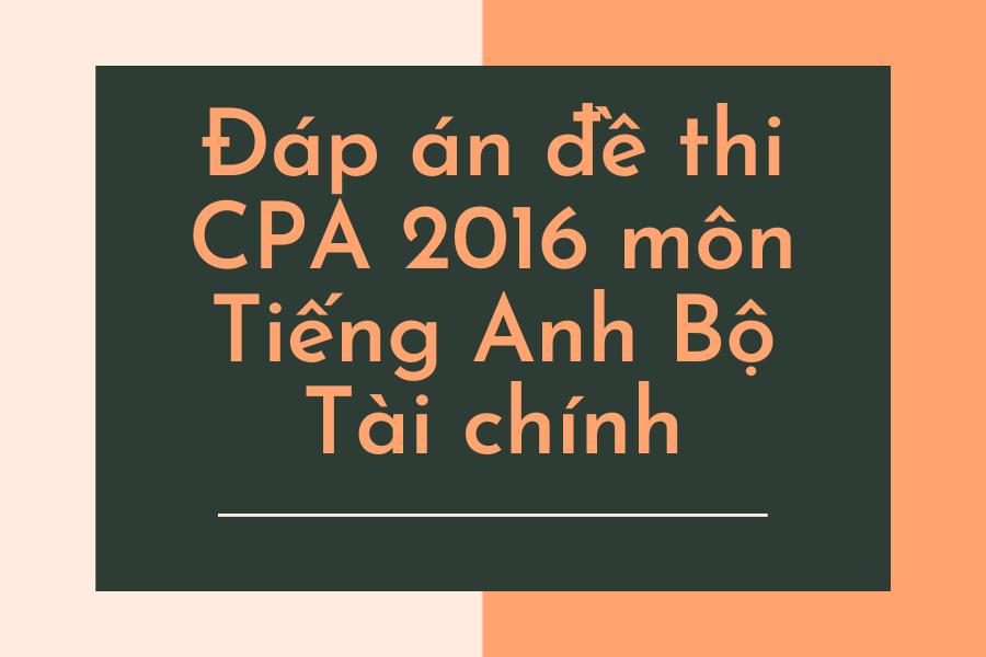 Đáp án đề thi CPA môn Tiếng Anh năm 2016 Bộ Tài chính