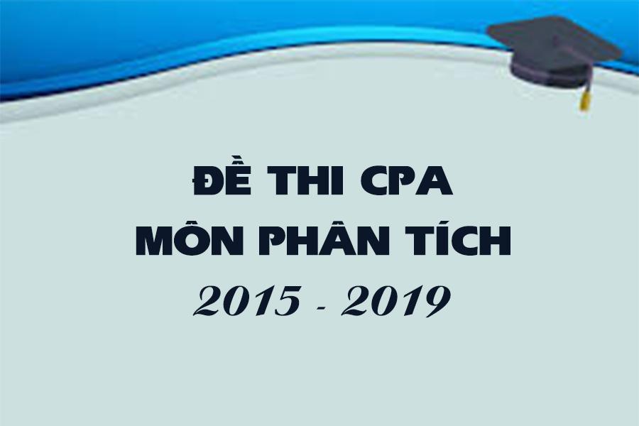 Đề thi CPA môn Phân tích từ năm 2015 đến 2019
