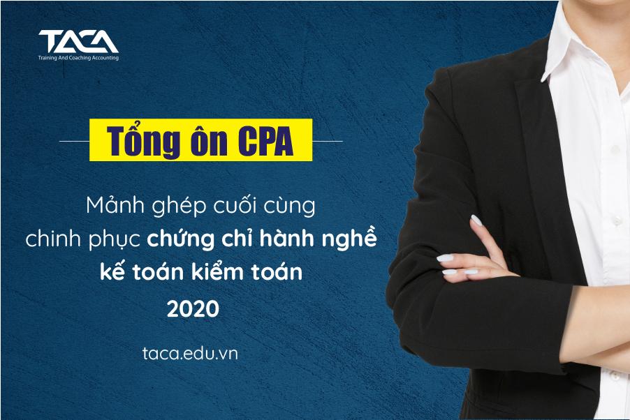 Tổng ôn CPA 2020 – Mảnh ghép cuối cùng để chinh phục CCHN kế toán, kiểm toán