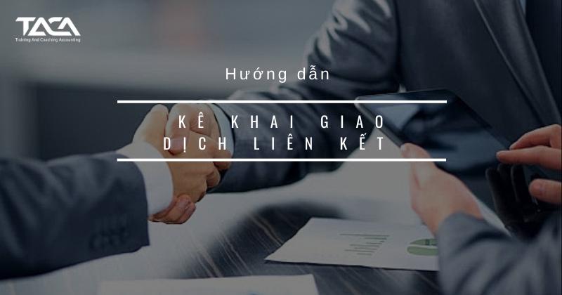 Hướng dẫn kê khai một số chỉ tiêu cơ bản giao dịch liên kết chi tiết nhất