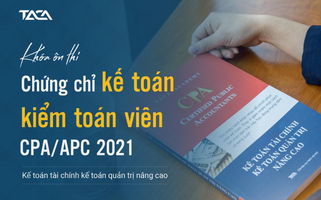 Ôn thi CPA Môn kế toán – Nhận Chứng chỉ hành nghề kế toán kiểm toán 2021