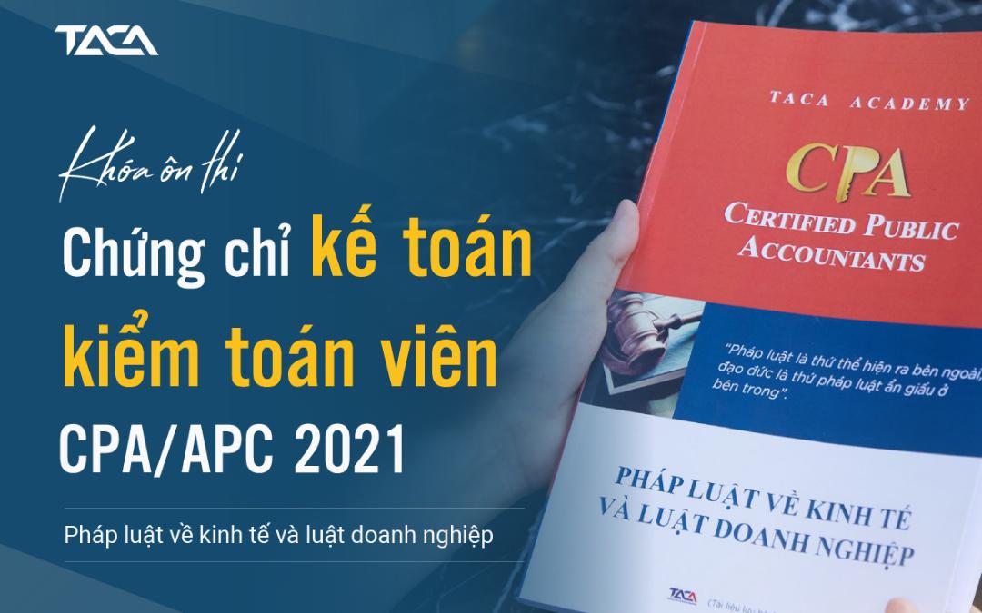 Ôn thi CPA Môn Luật – Nhận chứng chỉ hành nghề kế toán kiểm toán 2021