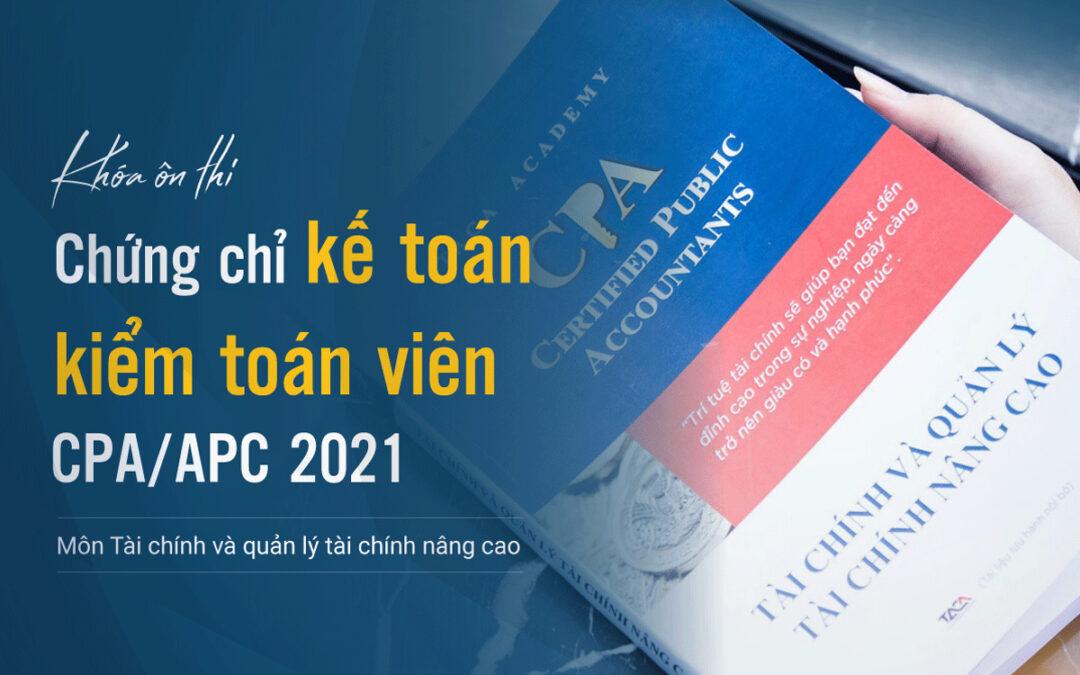 Ôn thi CPA môn tài chính – Chứng chỉ hành nghề kế toán kiểm toán 2021
