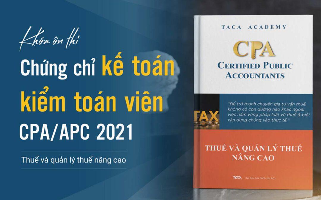 Ôn thi CPA Môn Thuế – Chứng chỉ hành nghề kế toán kiểm toán 2021