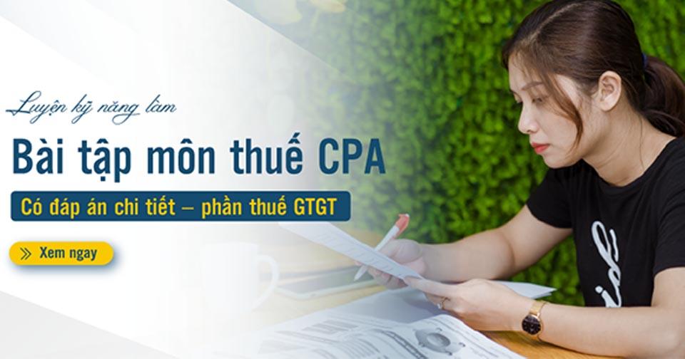 Bài tập môn thuế CPA kèm lời giải chi tiết