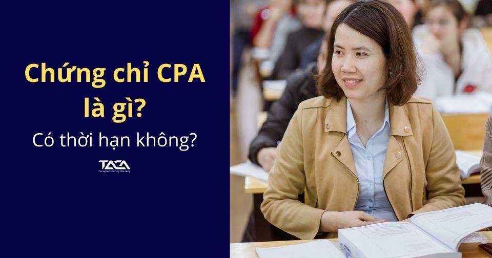 Chứng chỉ CPA là gì? Thời hạn của chứng chỉ là bao lâu?