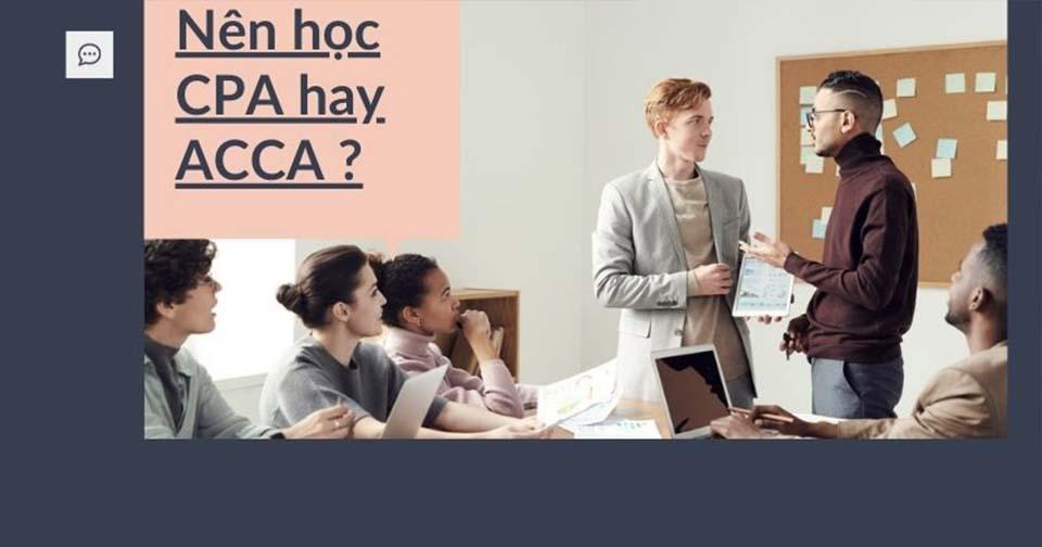 Nên học CPA hay ACCA chứng chỉ kế toán quan trọng tại Việt Nam?