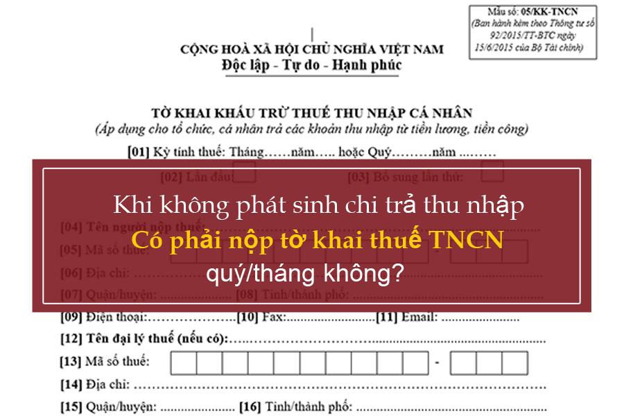 Có phải nộp tờ khai thuế TNCN, khi không phát sinh chi trả thu nhập không?